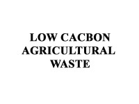 Low carbon agricultural waste